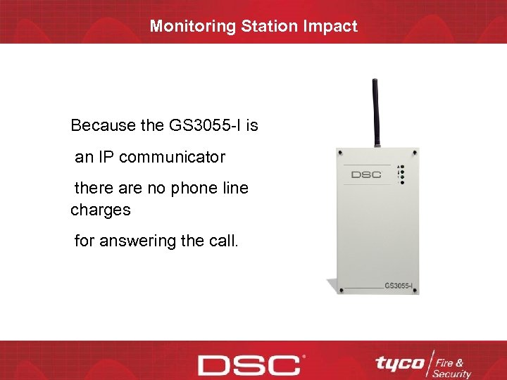 Monitoring Station Impact Because the GS 3055 -I is an IP communicator there are