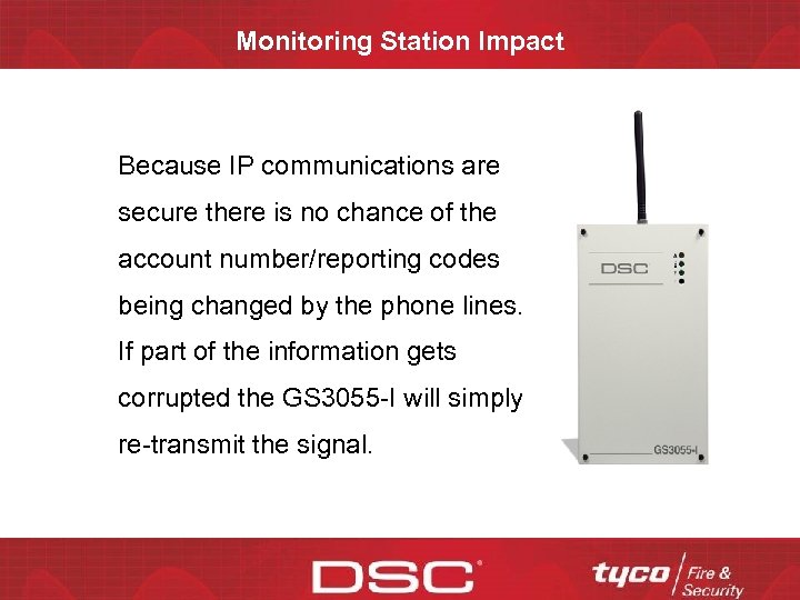 Monitoring Station Impact Because IP communications are secure there is no chance of the