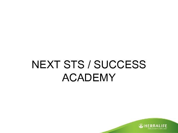 NEXT STS / SUCCESS ACADEMY