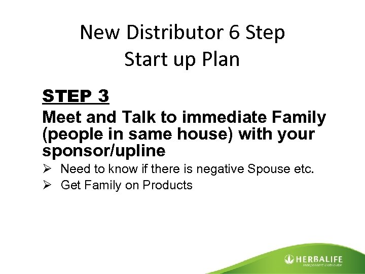 New Distributor 6 Step Start up Plan STEP 3 Meet and Talk to immediate
