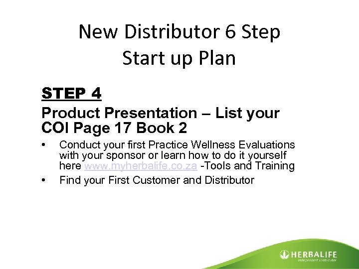 New Distributor 6 Step Start up Plan STEP 4 Product Presentation – List your