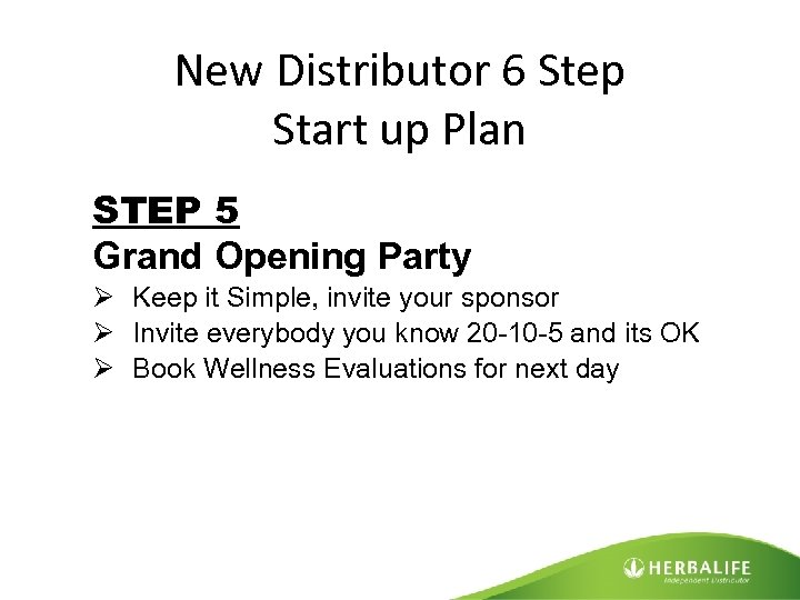 New Distributor 6 Step Start up Plan STEP 5 Grand Opening Party Ø Keep