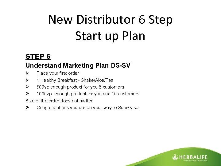 New Distributor 6 Step Start up Plan STEP 6 Understand Marketing Plan DS-SV Ø