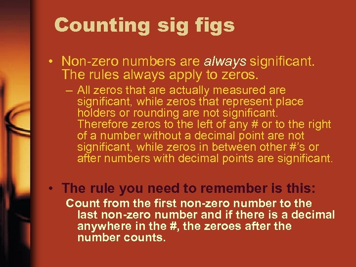 Counting sig figs • Non-zero numbers are always significant. The rules always apply to