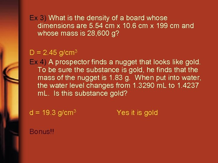 Ex 3) What is the density of a board whose dimensions are 5. 54
