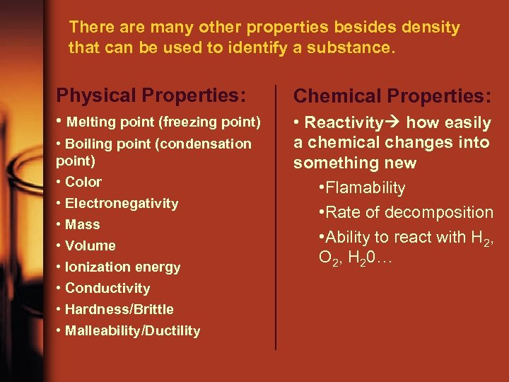 There are many other properties besides density that can be used to identify a