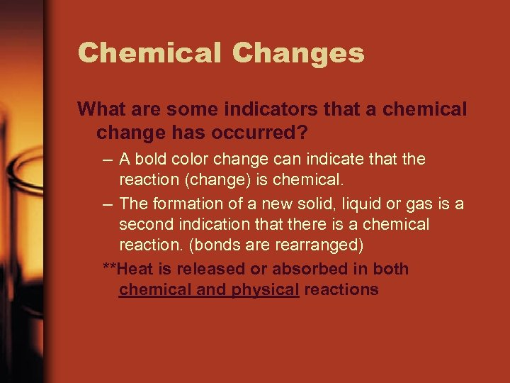 Chemical Changes What are some indicators that a chemical change has occurred? – A