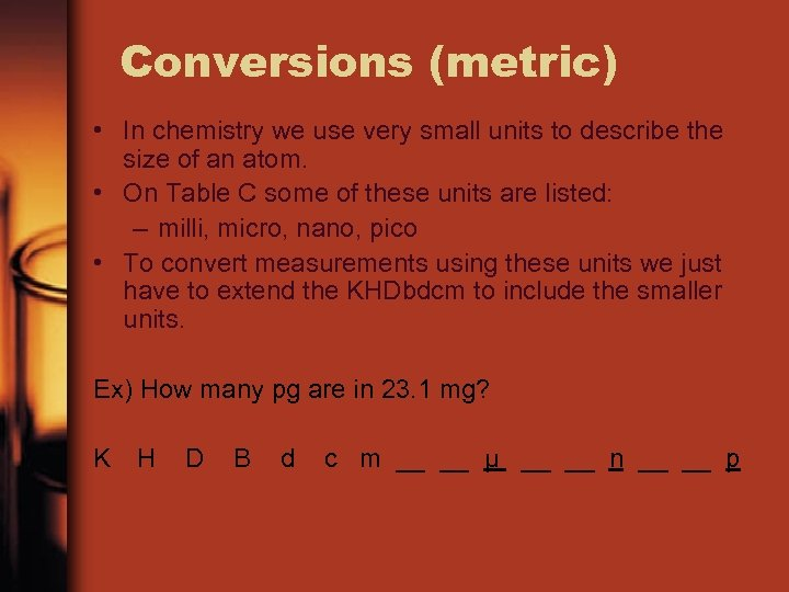 Conversions (metric) • In chemistry we use very small units to describe the size