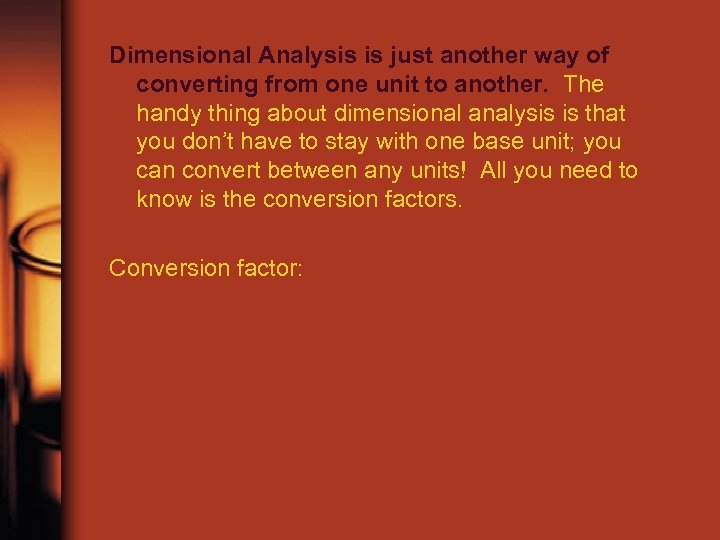 Dimensional Analysis is just another way of converting from one unit to another. The