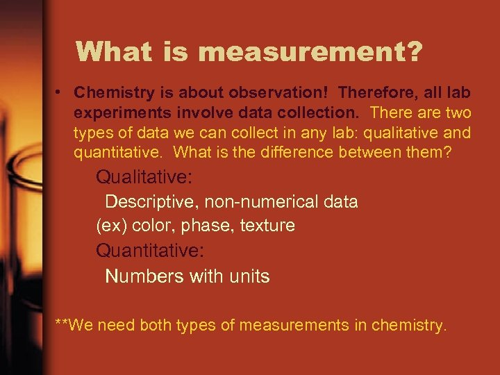 What is measurement? • Chemistry is about observation! Therefore, all lab experiments involve data