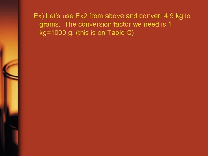 Ex) Let's use Ex 2 from above and convert 4. 9 kg to