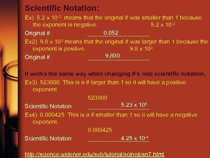 Scientific Notation: Ex) 5. 2 x 10 -2 means that the original # was