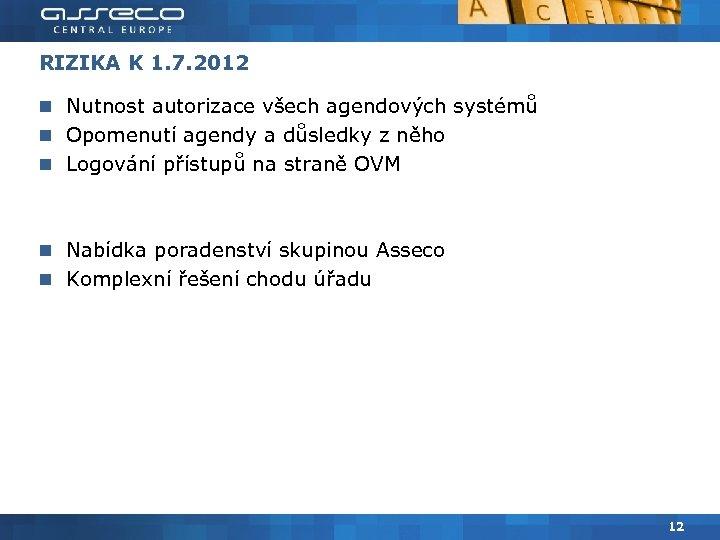 RIZIKA K 1. 7. 2012 Nutnost autorizace všech agendových systémů Opomenutí agendy a důsledky