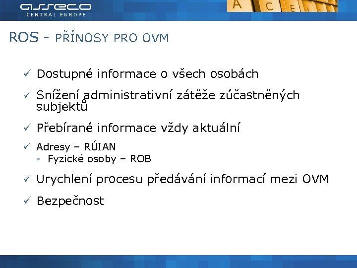 ROS - PŘÍNOSY PRO OVM ü Dostupné informace o všech osobách ü Snížení