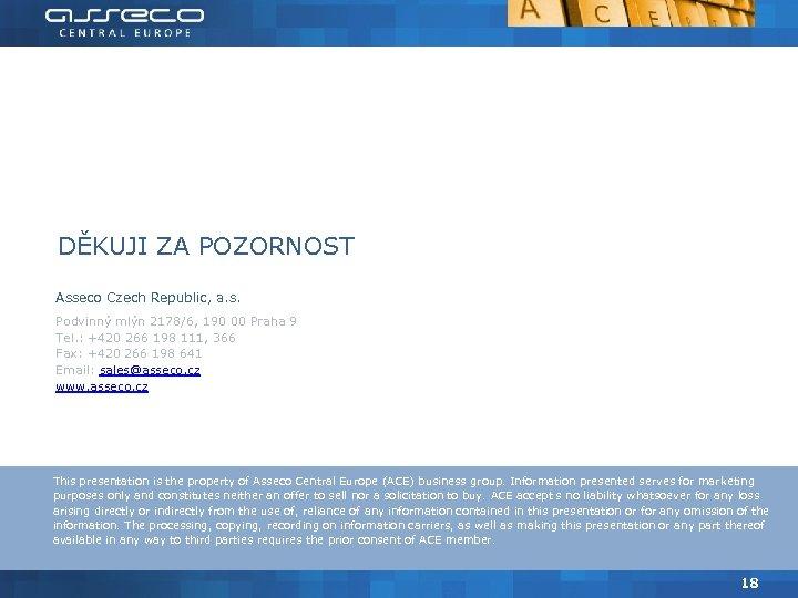 DĚKUJI ZA POZORNOST Asseco Czech Republic, a. s. Podvinný mlýn 2178/6, 190 00 Praha
