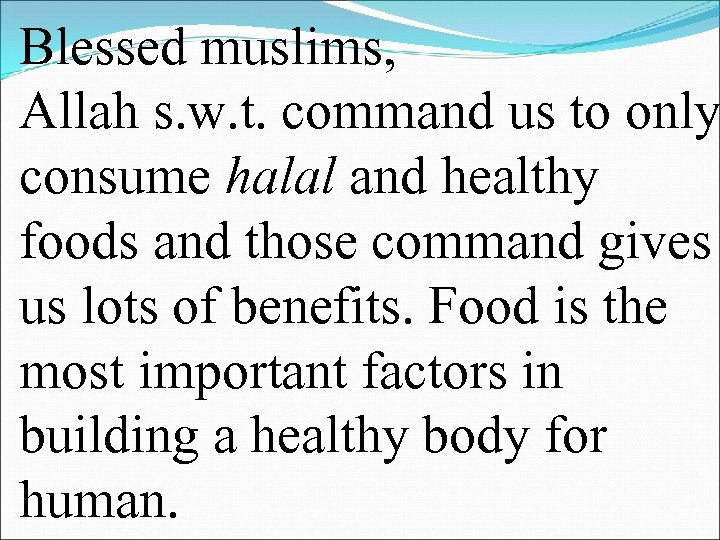 Blessed muslims, Allah s. w. t. command us to only consume halal and healthy