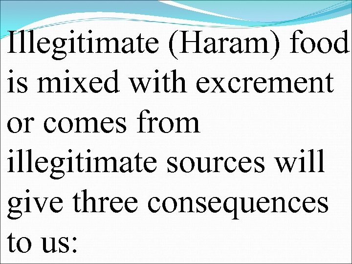 Illegitimate (Haram) food is mixed with excrement or comes from illegitimate sources will give