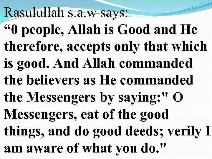 """Rasulullah s. a. w says: """" 0 people, Allah is Good and He therefore,"""