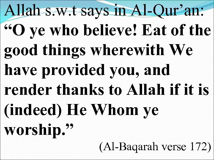 """Allah s. w. t says in Al-Qur'an: """"O ye who believe! Eat of the"""