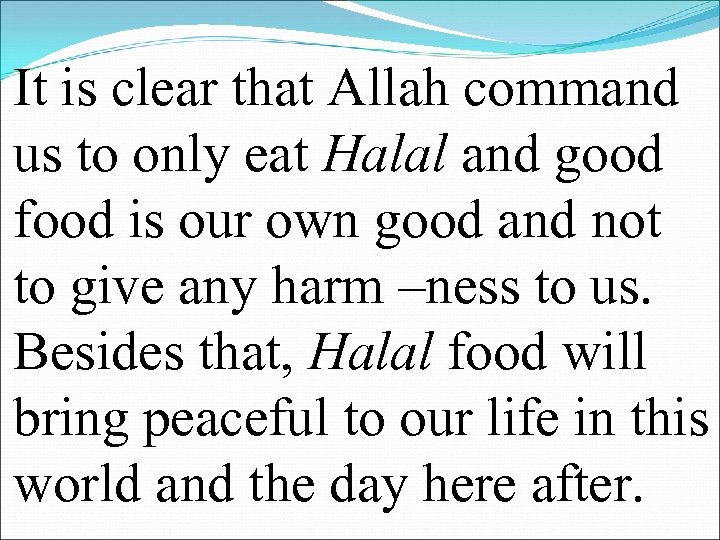 It is clear that Allah command us to only eat Halal and good food