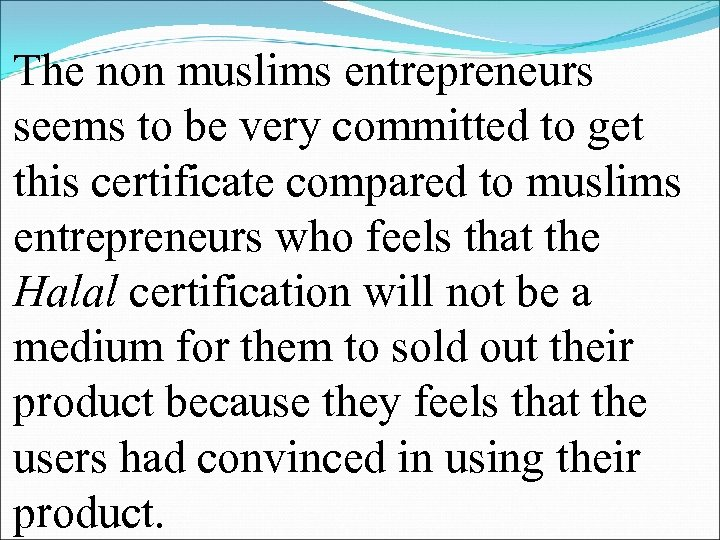 The non muslims entrepreneurs seems to be very committed to get this certificate compared