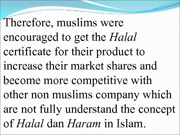 Therefore, muslims were encouraged to get the Halal certificate for their product to increase