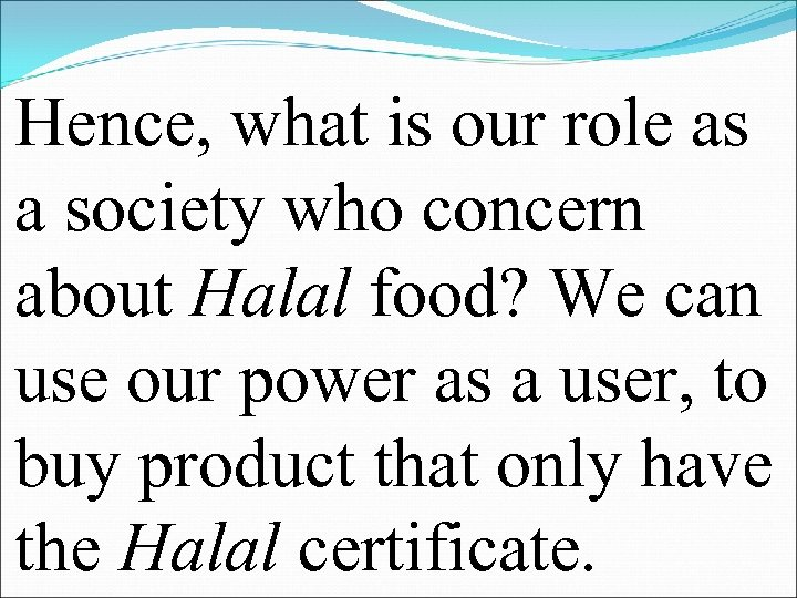 Hence, what is our role as a society who concern about Halal food? We