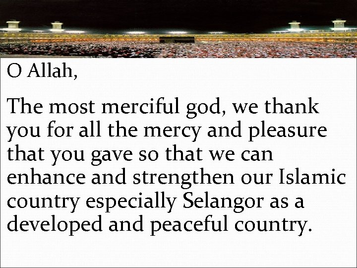 O Allah, The most merciful god, we thank you for all the mercy and