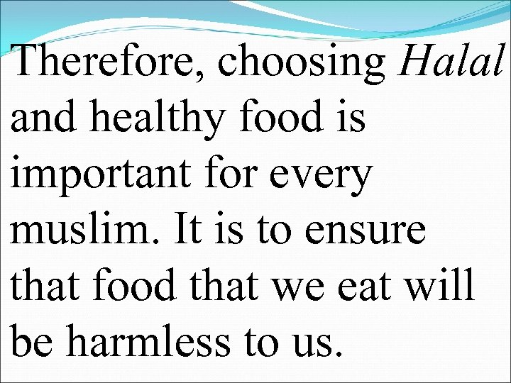 Therefore, choosing Halal and healthy food is important for every muslim. It is to