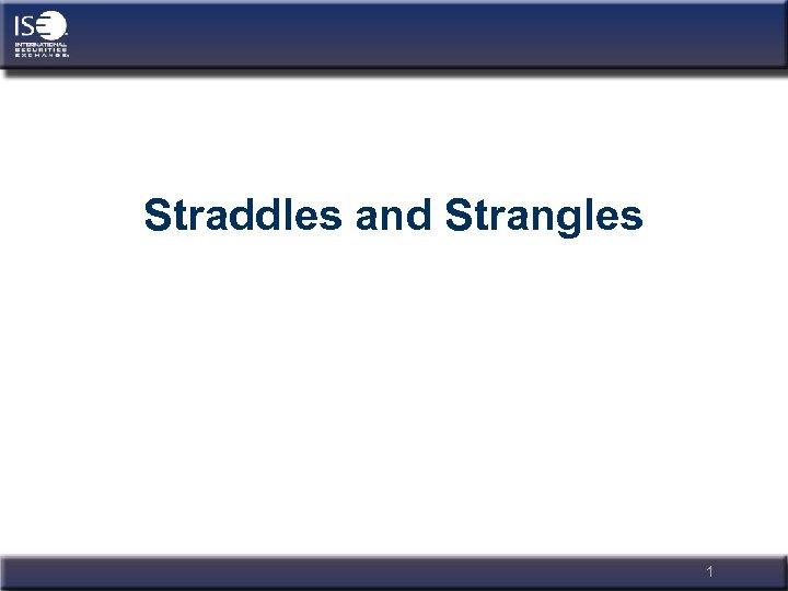 Straddles and Strangles 1