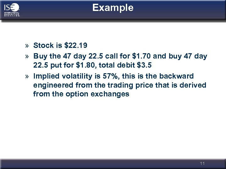 Example » Stock is $22. 19 » Buy the 47 day 22. 5 call