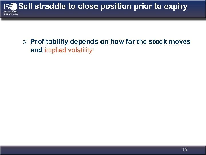 Sell straddle to close position prior to expiry » Profitability depends on how far