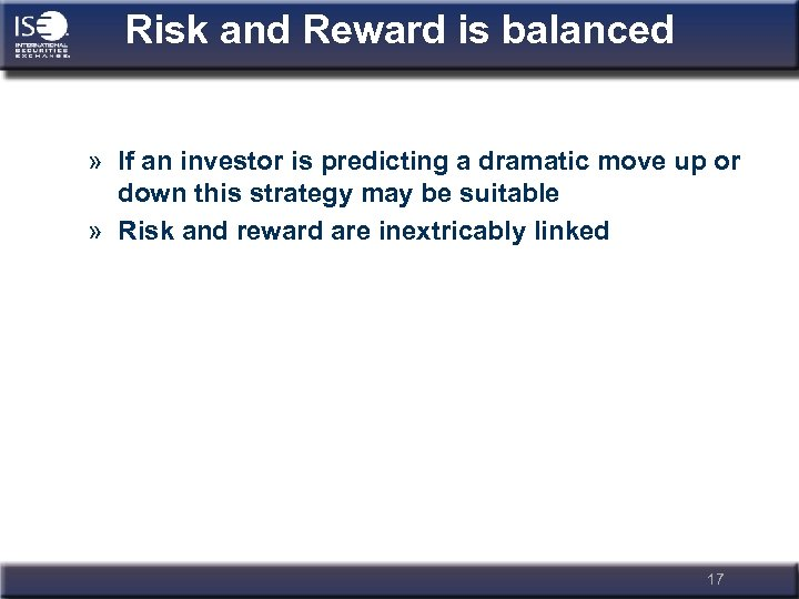 Risk and Reward is balanced » If an investor is predicting a dramatic move