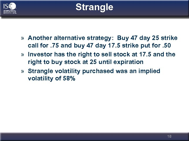 Strangle » Another alternative strategy: Buy 47 day 25 strike call for. 75 and