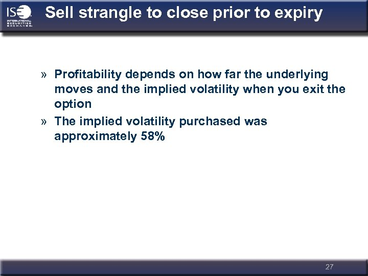 Sell strangle to close prior to expiry » Profitability depends on how far the