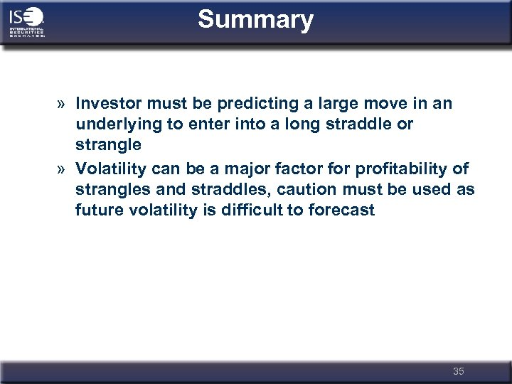 Summary » Investor must be predicting a large move in an underlying to enter