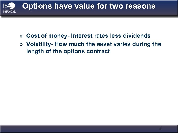 Options have value for two reasons » Cost of money- Interest rates less dividends