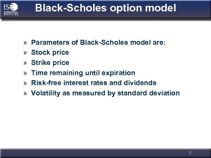 Black-Scholes option model » » » Parameters of Black-Scholes model are: Stock price Strike