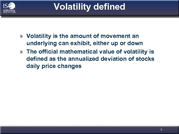Volatility defined » Volatility is the amount of movement an underlying can exhibit, either