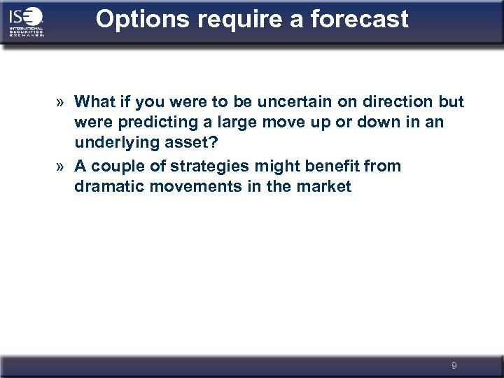 Options require a forecast » What if you were to be uncertain on direction