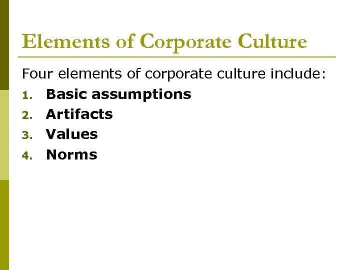 Elements of Corporate Culture Four elements of corporate culture include: 1. Basic assumptions 2.