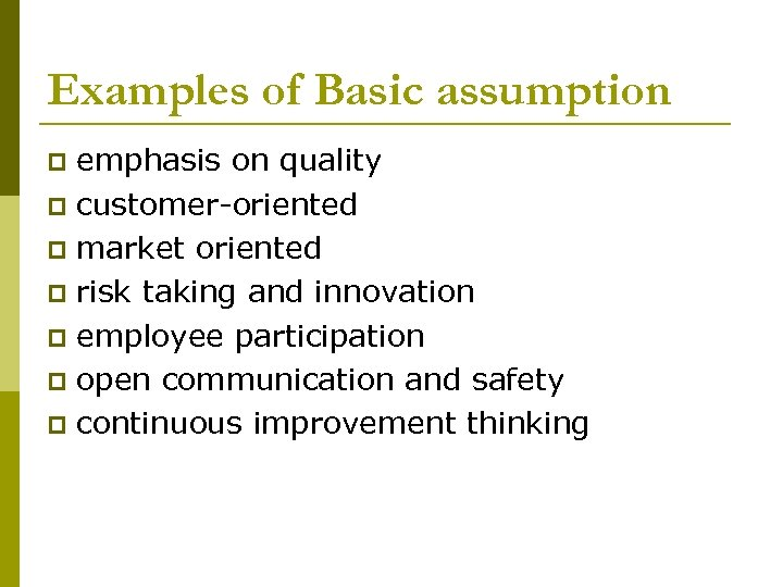 Examples of Basic assumption emphasis on quality p customer-oriented p market oriented p risk