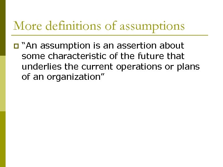 "More definitions of assumptions p ""An assumption is an assertion about some characteristic of"