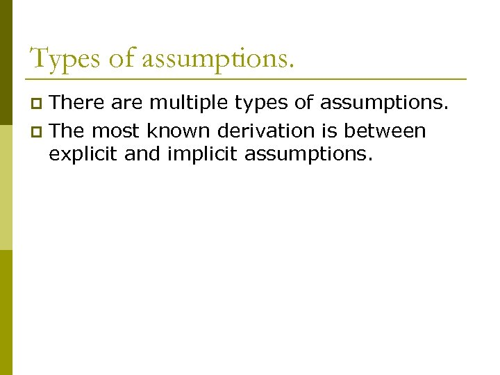 Types of assumptions. There are multiple types of assumptions. p The most known derivation