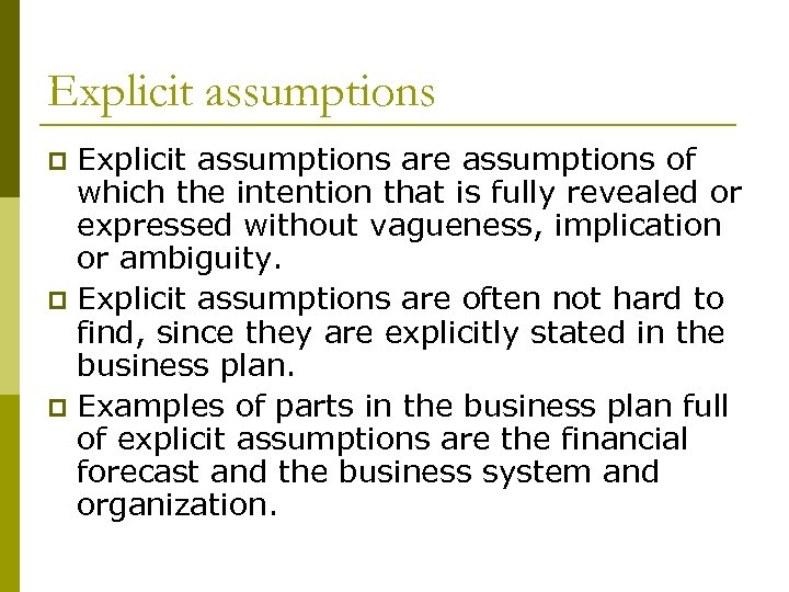 Explicit assumptions are assumptions of which the intention that is fully revealed or expressed