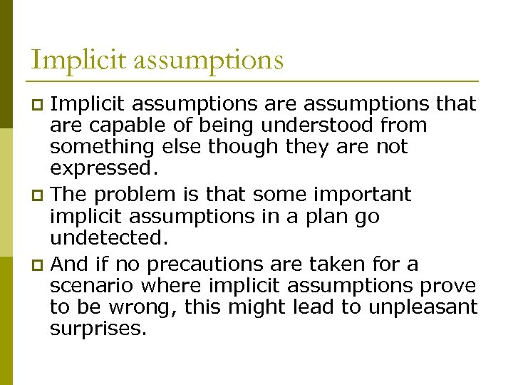 Implicit assumptions are assumptions that are capable of being understood from something else though