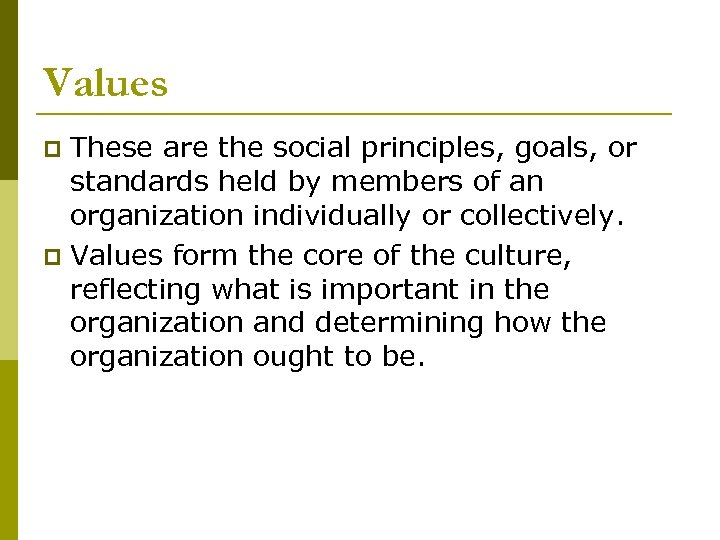 Values These are the social principles, goals, or standards held by members of an