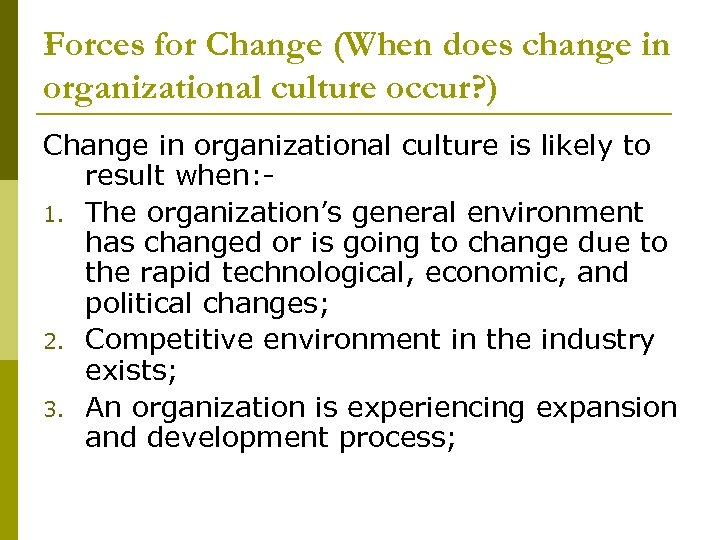 Forces for Change (When does change in organizational culture occur? ) Change in organizational