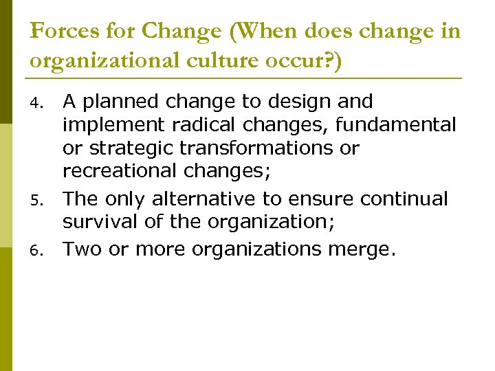 Forces for Change (When does change in organizational culture occur? ) 4. 5. 6.