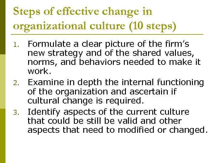 Steps of effective change in organizational culture (10 steps) 1. 2. 3. Formulate a